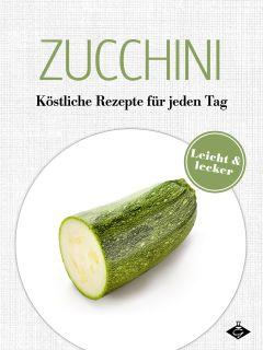 Zucchini Kreative Ideen für Zucchinis aus eigener oder fremder Ernte